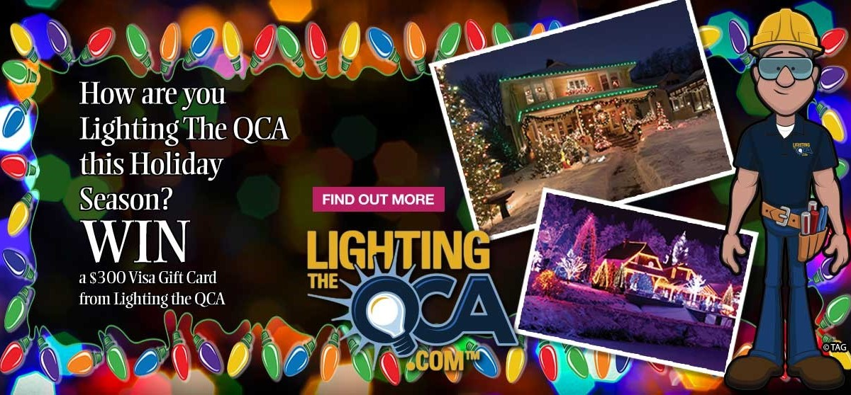 How are you Lighting The QCA this Holiday Season? Win a $300 Visa Gift Card from Lighting the QCA. Find Out More.